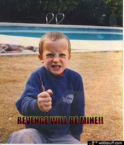 Revenge will be mine!!