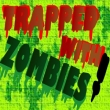Trapped with Zombies