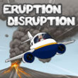 Action games: Eruption Disruption